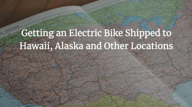 Ebike Shipping Alaska, Hawaii
